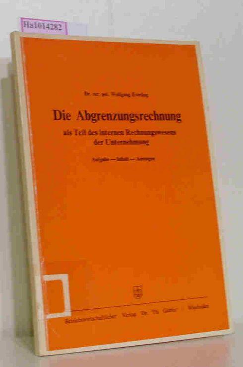 Everling,  Wolfgang: Die Abgrenzungsrechnung als Teil des internen Rechnungswesens der Unternehmung. Aufgabe-Inhalt-Aussagen.