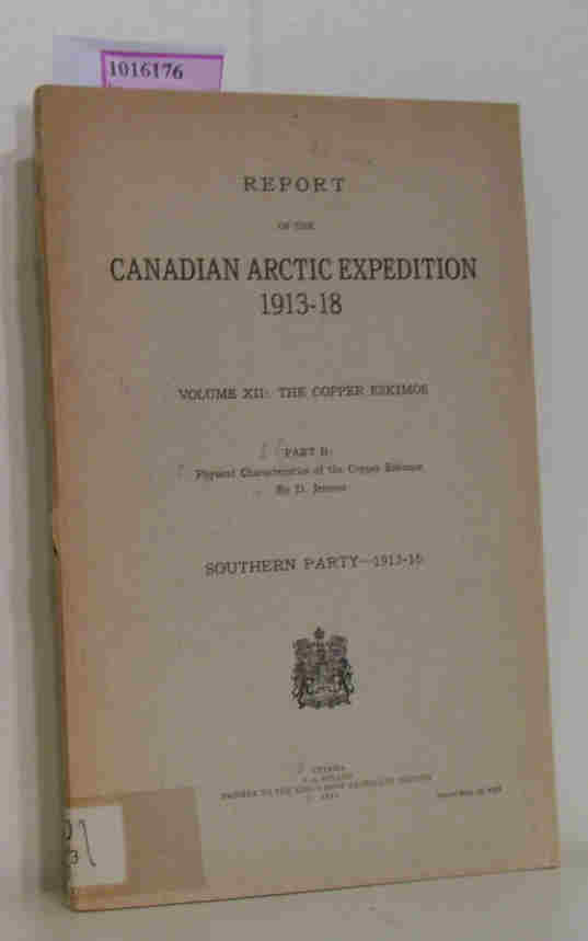 Report of the Canadian Arctic Expedition 1913-18. Volume XII: The Copper Eskimos. Part B: Physical Characteristics of the Copper Eskimos. Southern Party 1913-16.