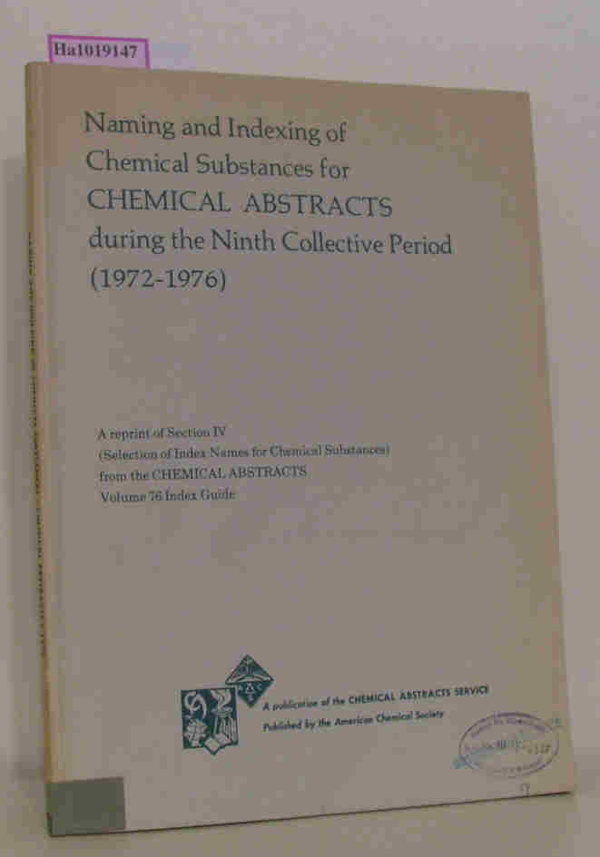 Naming and Indexing of Chemical Substances for CHEMICAL ABSTRACTS during the Ninth Collective Period (1972-1976). A reprint of Section IV (Selection of Index Names for Chemical Substances) from the CHEMICAL ABSTRACTS, Vol. 76 Index Guide.