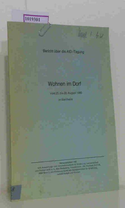 Auswertungs- und Informationsdienst für Ernährung,  Landwirtschaft und F... Bericht über die AID-Tagung Wohnen im Dorf vom 25. bis 28. August 1980 in Wertheim.