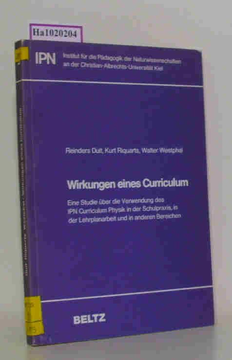 Wirkungen eines Curriculum. Eine Studie über die Verwendung des IPN Curriculum Physik in der Schulpraxis, in der Lehrplanarbeit und in anderen Bereichen.