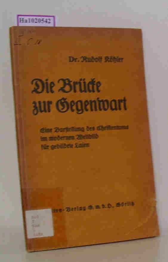 Die Brücke zur Gegenwart. Eine Darstellung des Christentums im modernen Weltbild für gebildete Laien.