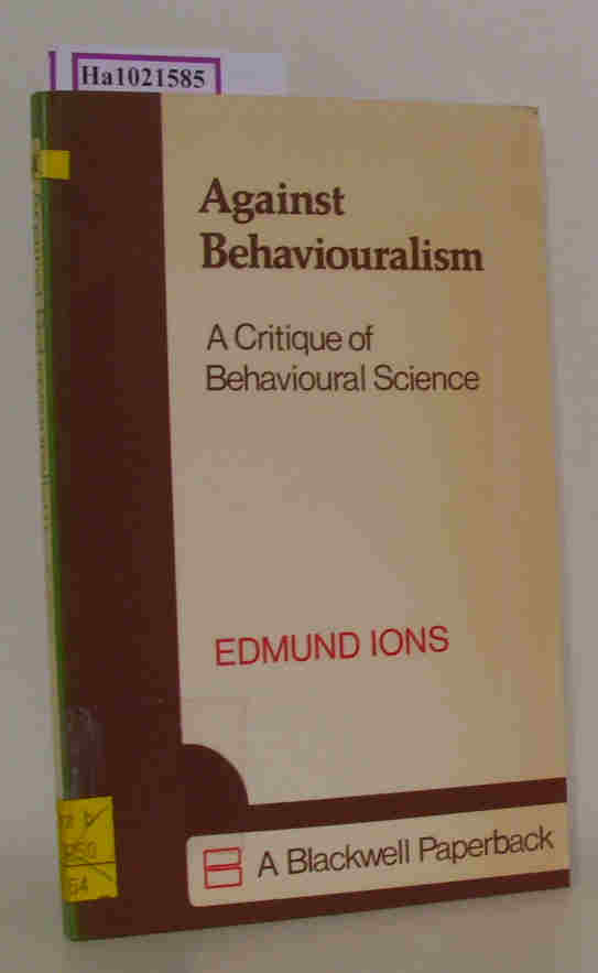 Ions,  Edmund: Against Behaviouralism. A Critique of Behavioural Science.
