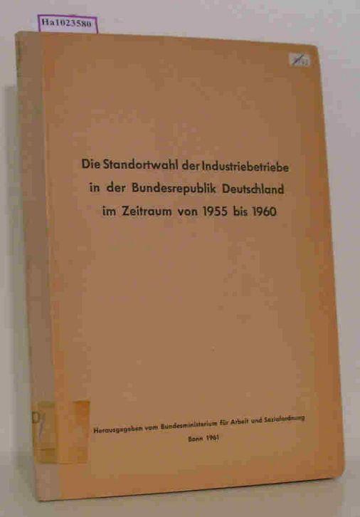 Die Standortwahl der Industriebetriebe in der Bundesrepublik Deutschland. Verlagerte und neuerrichtete Betriebe im Zeitraum 1955 bis 1960.