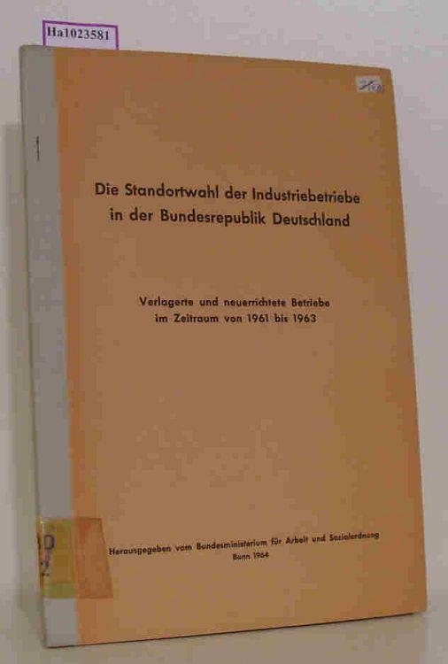 Die Standortwahl der Industriebetriebe in der Bundesrepublik Deutschland. Verlagerte und neuerrichtete Betriebe im Zeitraum 1961 bis 1963.