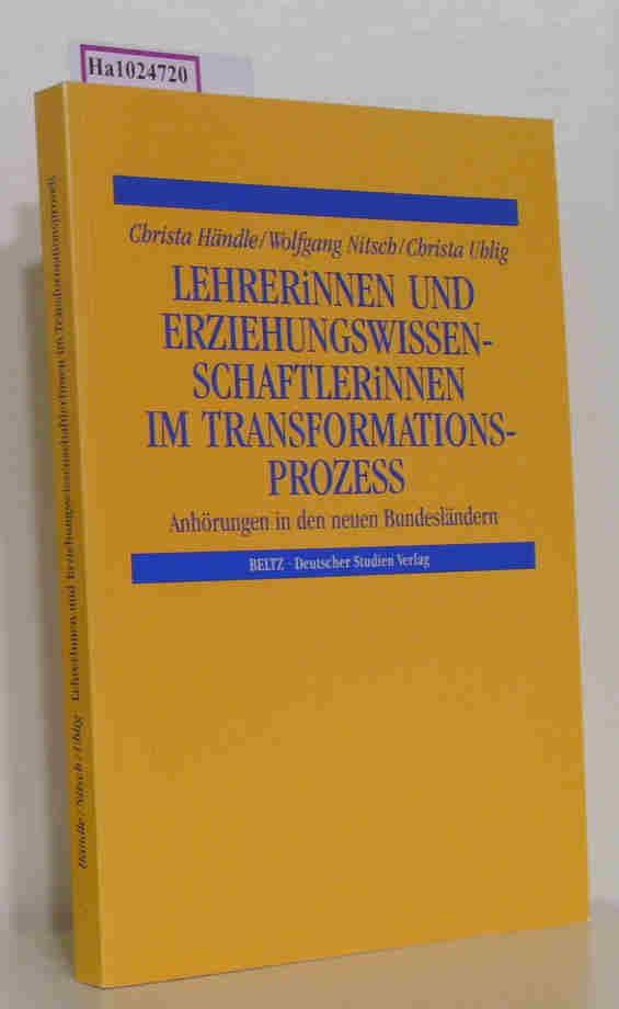 Händle, C. / Nitsch, W. / Uhlig, C.: Lehrerinnen und Erziehungswissenschaftlerinnen im Transformationsprozeß Anhörungen in den neuen Bundesländern