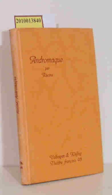 Andromaque.  Tragédie en cinq actes herausgegeben von Dr. Erich Wollf. Theatre Francais Band 48 Ausgabe B. Mit Anmerkungen im Anhang.