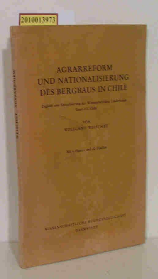 Agrarreform und Nationalisierung des Bergbaus in Chile zugleich e. Aktualisierung d. Wiss. Länderkunde, Bd. 2, 3, Chile  mit 20 Tab. / von Wolfgang Weischet