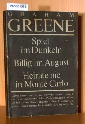 Greene, Graham.: Spiel im Dunkeln, Billig im Dunkel, Heirate nie in Monte Carlo 1. Auflage Broschur
