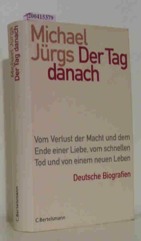 Der  Tag danach Vom Verlust der Macht und dem Ende einer Liebe, vom schnellen Tod und von einem neuen Leben   deutsche Biografien
