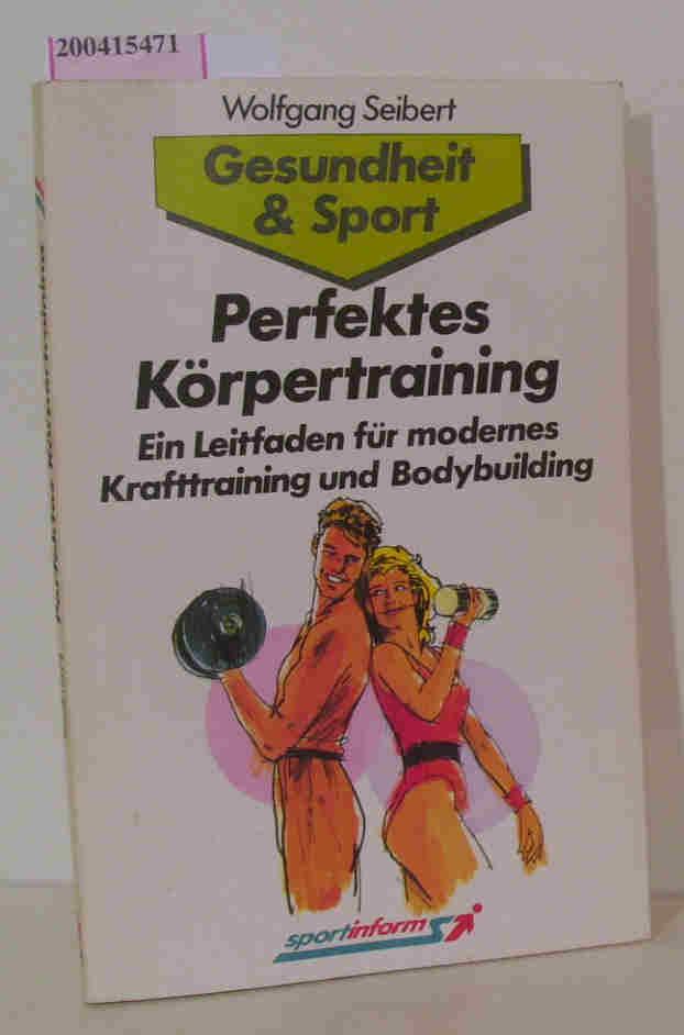 Perfektes Körpertraining Ein Leitfaden für modernes Krafttraining und Bodybuilding