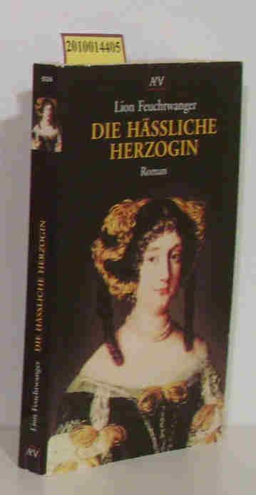 Die  hässliche Herzogin Roman / Lion Feuchtwanger - Feuchtwanger,  Lion