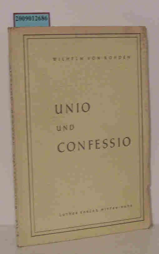 Unio und Confessio Vorerwägungen zur Lage des innerevangelischen Widerstreits der Kirchen