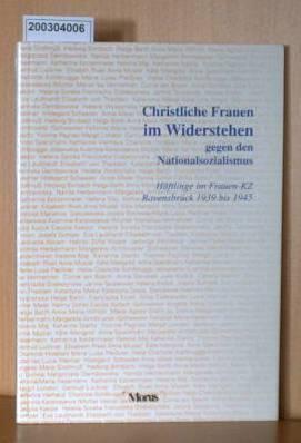 Christliche Frauen im Widerstand gegen den Nationalsozialismus - Häftlinge im Frauenkonzentrationslager Ravensbrück von 1939 -1945. Begleitbroschüre zur Ausstellung in der Mahn- und Gedenkstätte Ravensbrück 1998/99.