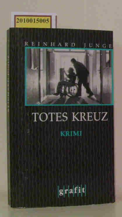 Totes Kreuz Kriminalroman / Reinhard Junge