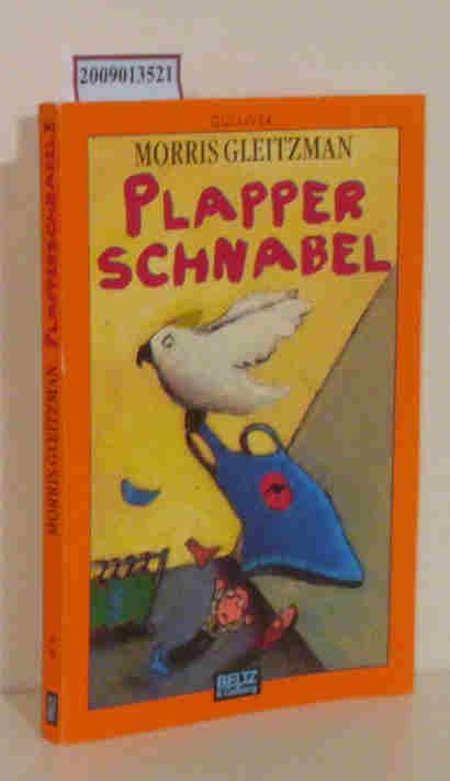 Plapperschnabel Roman / Morris Gleitzman. Aus dem Engl. von Nina Schindler