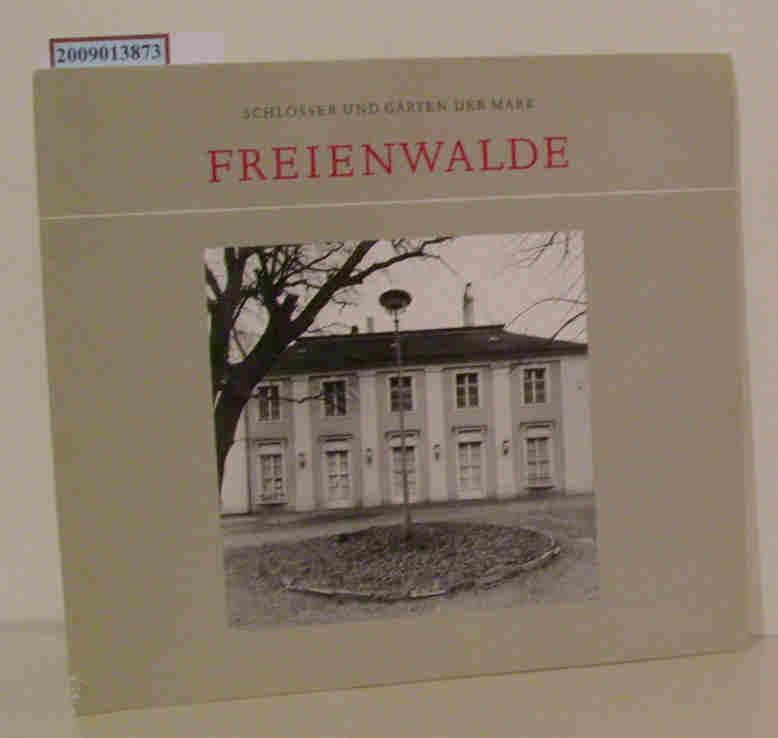 Schlösser und Gärten der Mark  Freienwalde [Freundeskreis Schlösser und Gärten der Mark in der Deutschen Gesellschaft e.V. Hrsg. von Sibylle Badstübner-Gröger]