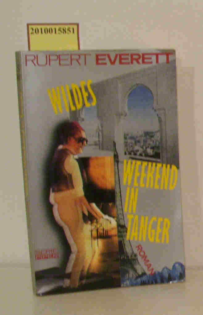 Wildes Weekend in Tanger Roman / Rupert Everett. Aus dem Engl. von Stephan Steeger