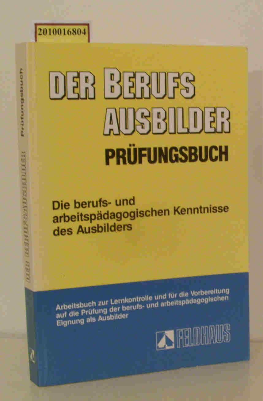 Der  Berufsausbilder Prüfungsbuch die berufs- und arbeitspädagogischen Kenntnisse des Ausbilders / Rolf-Heinz Schaper   Rolf Schreiber   Wolfgang Seyd. Hrsg. Rudolf Röhr