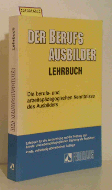 Der  Berufsausbilder die berufs- und arbeitspädagogischen Kenntnisse des Ausbilders / Rolf-Heinz Schaper   Rolf Schreiber   Wolfgang Seyd. Hrsg. Rudolf Röhr