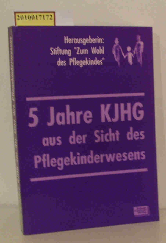 5 Jahre KJHG aus der Sicht des Pflegekinderwesens Stiftung zum Wohl des Pflegekindes (Hrsg.)