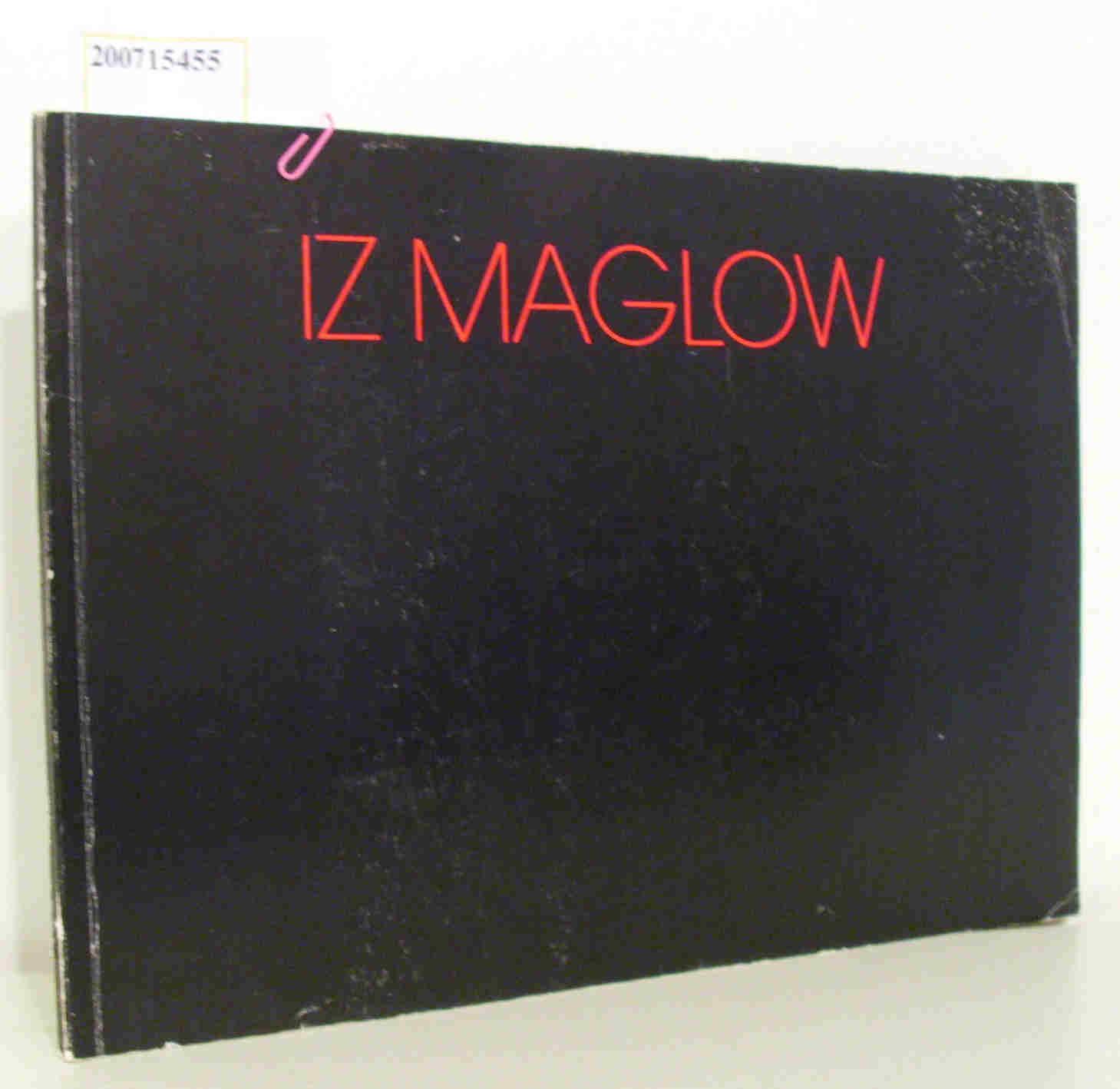 Iz Maglow - Additionen StaatlicheAkademie der Bildenden Künste Stuttgart 22. November bis 5. Dezember 1985