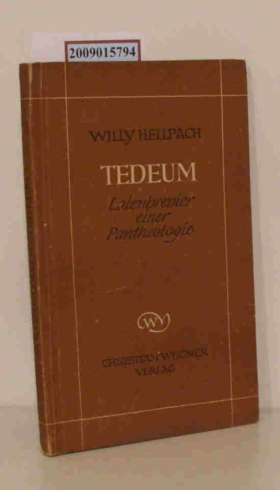 Tedeum Laienbrevier e. Pantheologie / Willy Hellpach