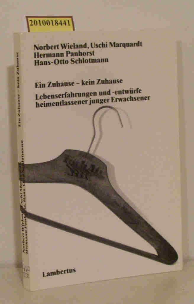 Ein  Zuhause - kein Zuhause Lebenserfahrungen und -entwürfe heimentlassener junger Erwachsener / Norbert Wieland ...