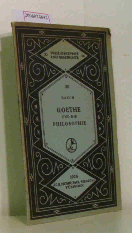 Bruno Bauch: Goethe und die Philosophie Philosophie und Geschichte 20