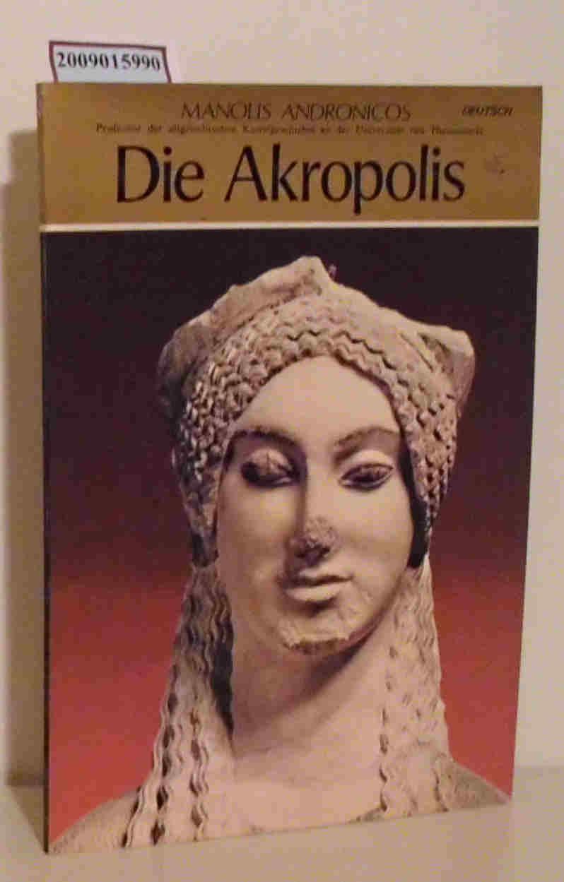 Die  Akropolis Manolis Andronicos. [Übers.: Gisela von der Trenck. Aufn.: Spyros Tsavdaroglou   Mauro Pucciarelli]