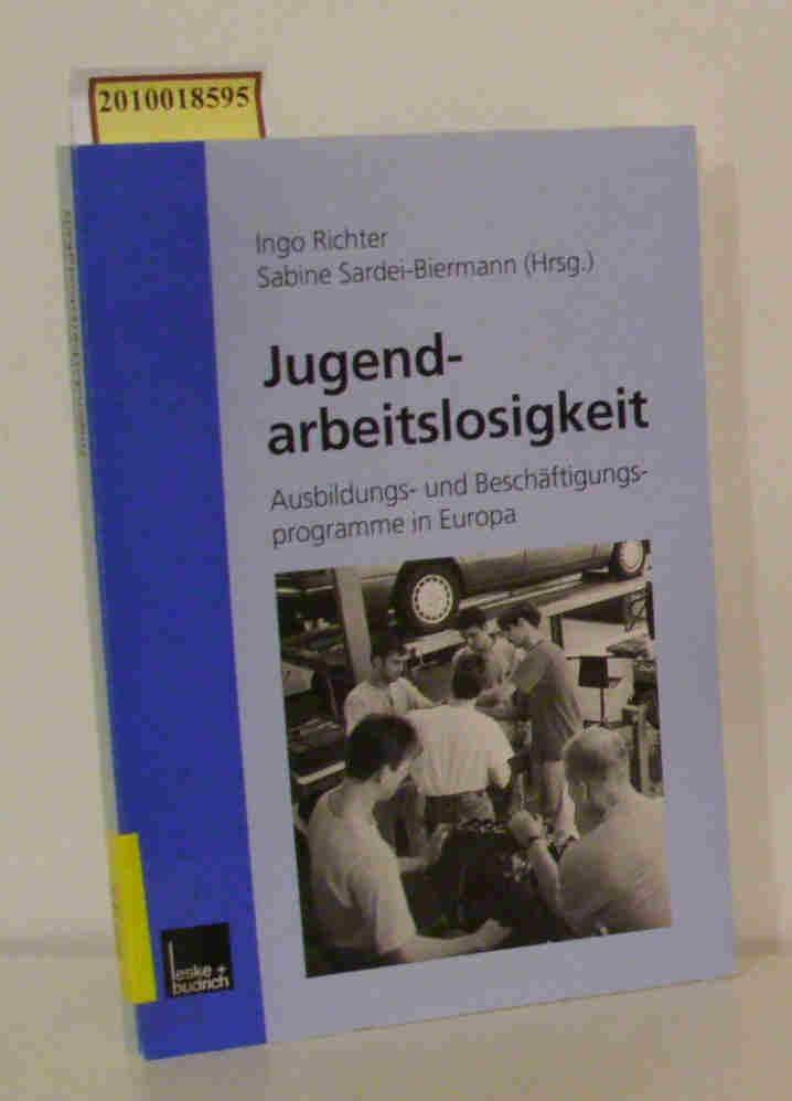 Jugendarbeitslosigkeit Ausbildungs- und Beschäftigungsprogramme in Europa / Ingo Richter/Sabine Sardei-Biermann (Hrsg.)