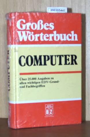 Großes Wörterbuch, Computer, über 25.000 Angaben zu allen wichtigen EDV-Grund-und Fachbegriffen