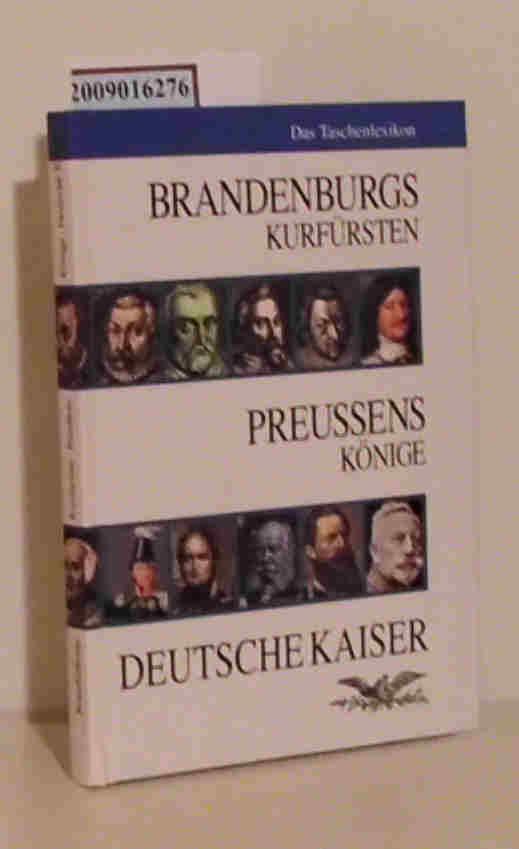 Brandenburgs Kurfürsten, Preußens Könige, Deutsche Kaiser das Taschenlexikon