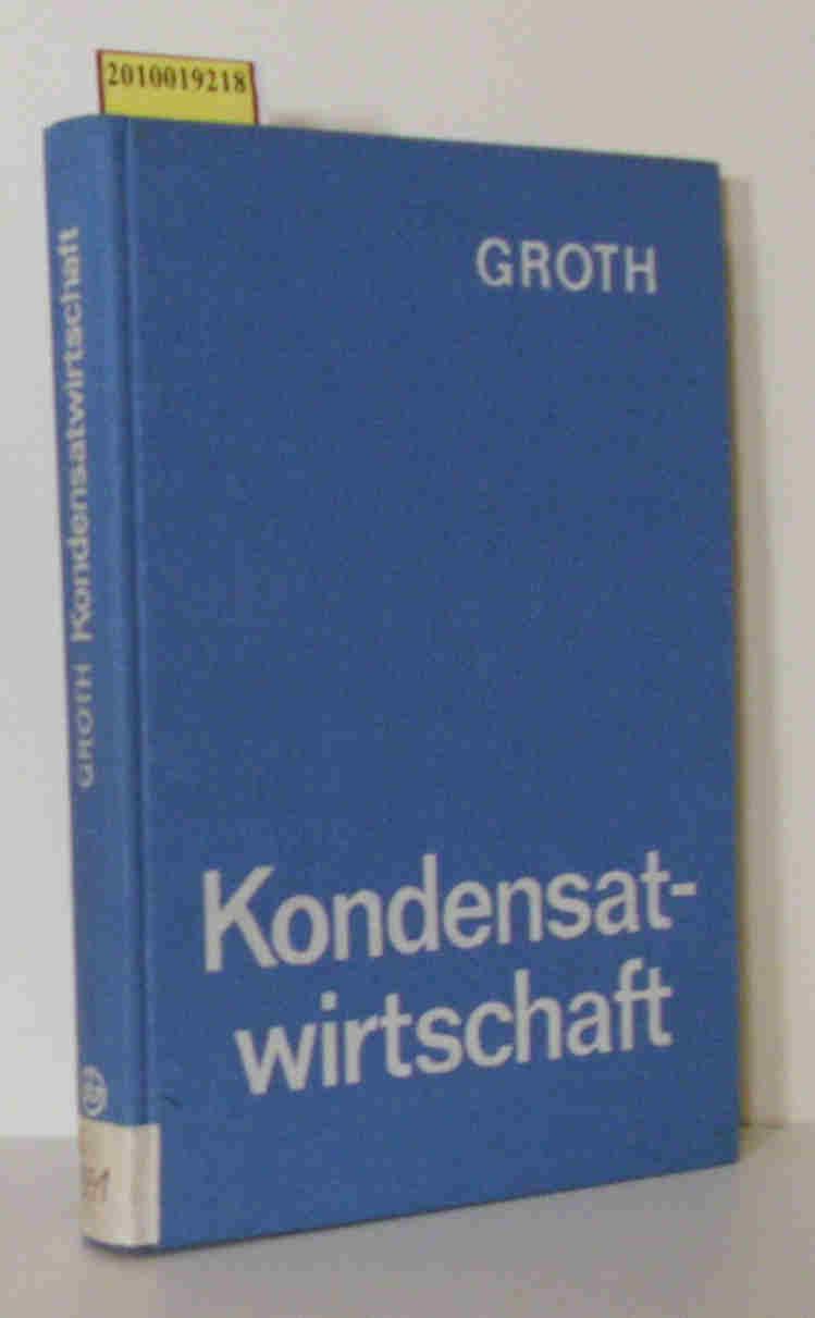 Kondensatwirtschaft mit 127 Tab. / von Lothar Groth