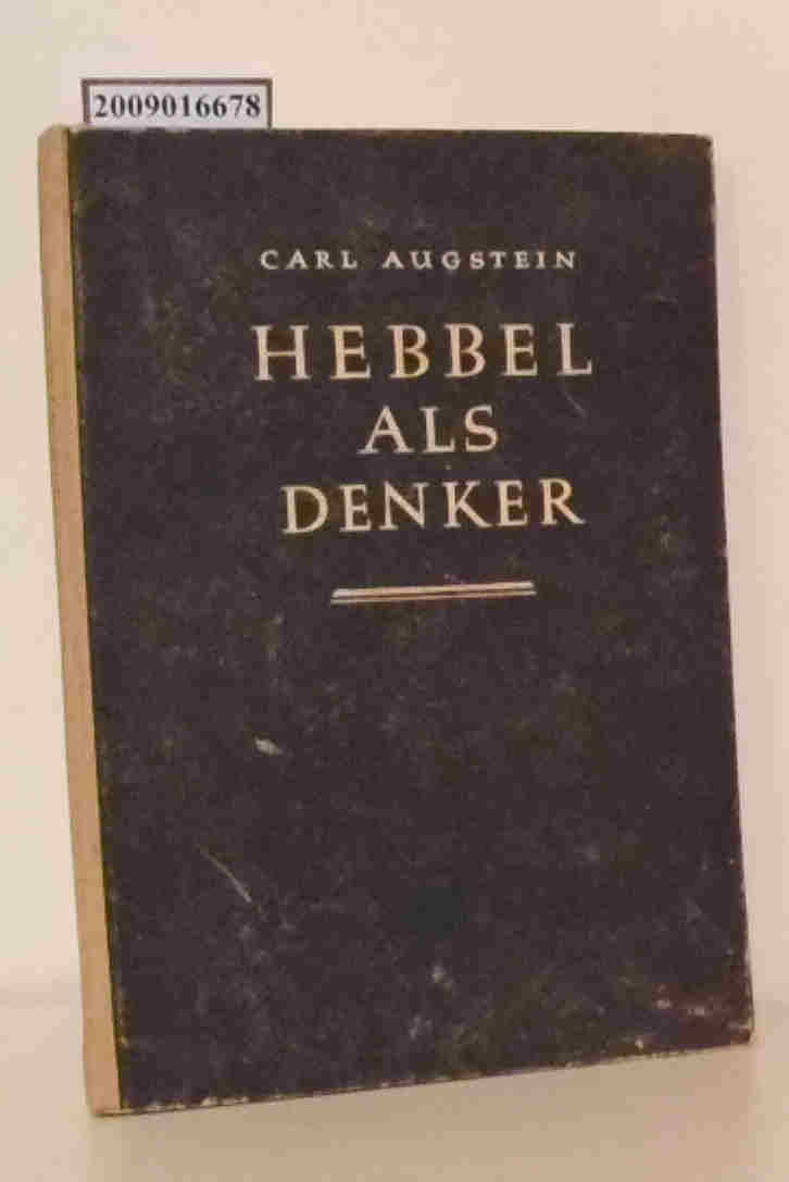 Hebbel als Denker Carl Augstein
