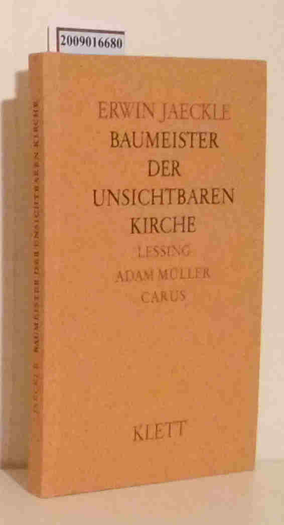 Baumeister der unsichtbaren Kirche Lessing, Adam Müller, Carus / Erwin Jaeckle