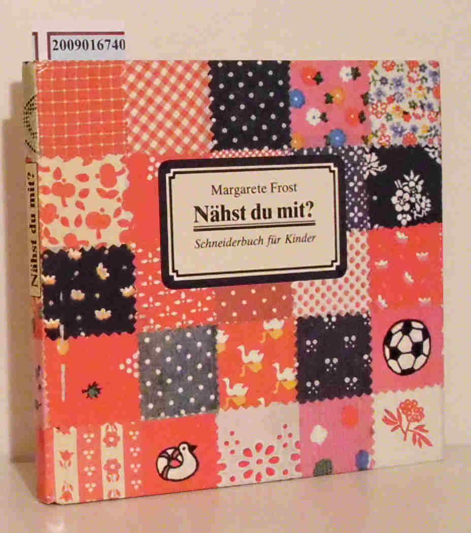 Nähst du mit? Schneiderbuch für Kinder / von Margarete Frost