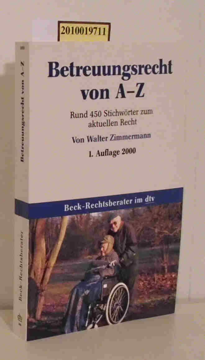 Betreuungsrecht von A - Z rund 450 Stichwörter zum aktuellen Recht / von Walter Zimmermann