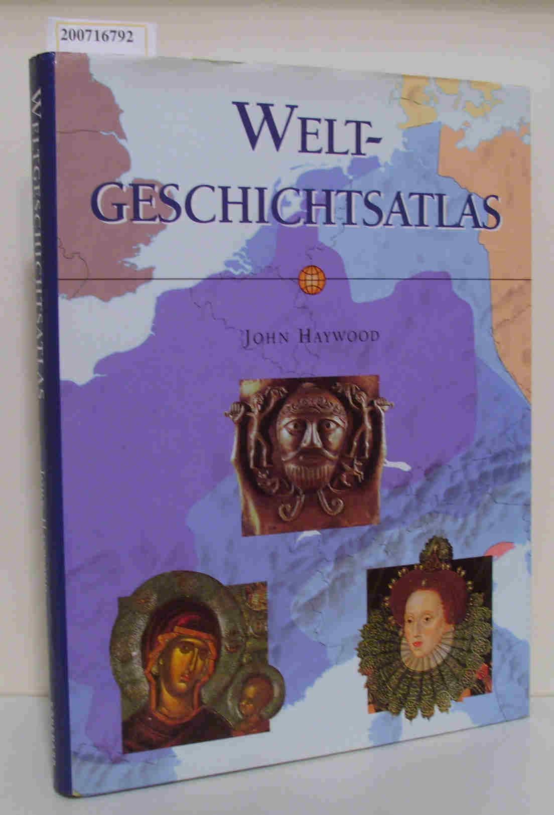 Weltgeschichtsatlas John Haywood. [Übers., Red.: Schroeder & Partner, München. Übers. aus dem Engl.: Eva Boltenhagen ...]