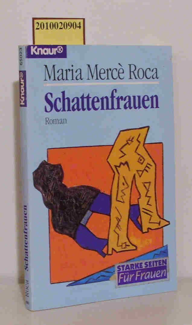Schattenfrauen Roman / Maria Mercè Roca. Aus dem Katalan. von Elisabeth Brilke