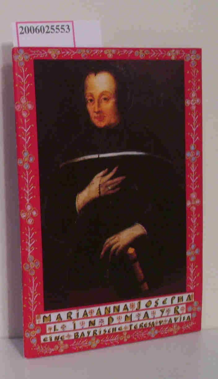 Maria Anna Josepha Lindmayer - eine bayrische Teresa v. Avila