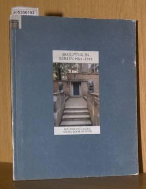 Skulptur in Berlin 1968 - 1988. Zehn Jahre Künstlerförderung des Senats - Ankäufe im Besitz der Berlinischen Galerie. Ausstellung vom 11. September bis 13. November 1988,
