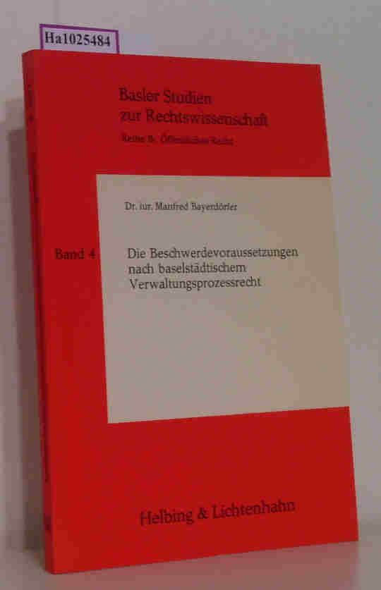 Die Beschwerdevoraussetzungen nach baselstädtischem Verwaltungsprozessrecht. (=Basler Studien zur Rechtswissenschaft, Reihe B: Öffentliches Recht, 4).