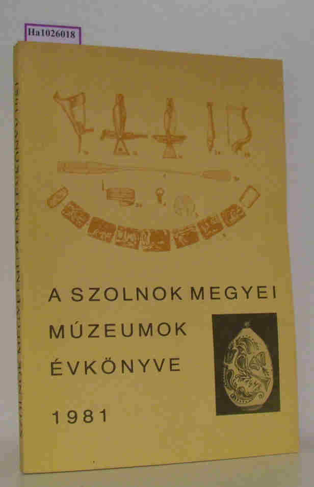 Szolnok Megyei Muzeumi Evkönyv 1981. [Annual of the Szolnok County Museums. Jahrbuch der Museen des Komitates Szolnok].