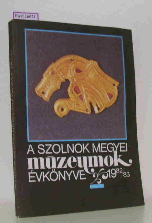 Szolnok Megyei Muzeumi Evkönyv 1982-83. [Annual of the Szolnok County Museums. Jahrbuch der Museen des Komitates Szolnok].