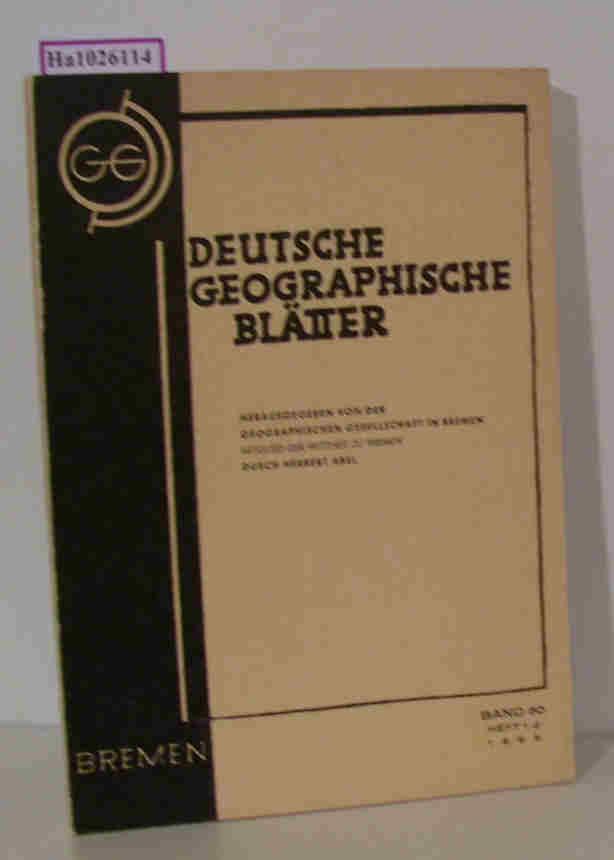 Deutsche Geographische Blätter. Hrsg. von der Geographischen Gesellschaft in Bremen, Mitglied der Wittheit zu Bremen, durch Herbert Abel. Bd. 50, Heft 1- 2.