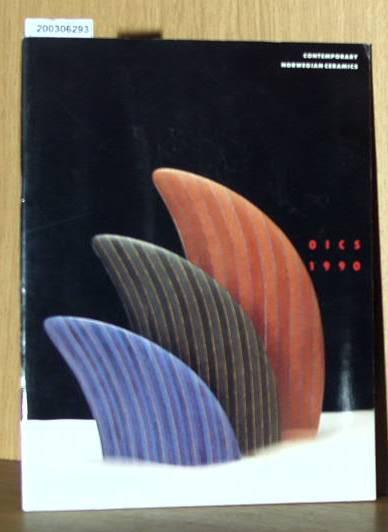OICS (Oslo Internationial Ceramics Symposium) -- 1990. Contemporary Norwegian Ceramics
