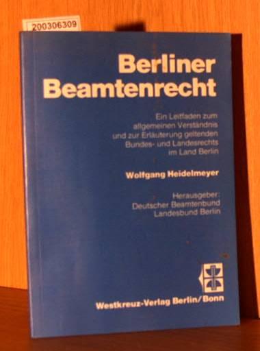 Berliner Beamtenrecht   Leitfaden zum allgemeinen Verständnis und zur Erläuterung geltenden BUndes- und Landesrechts im Land Berlin