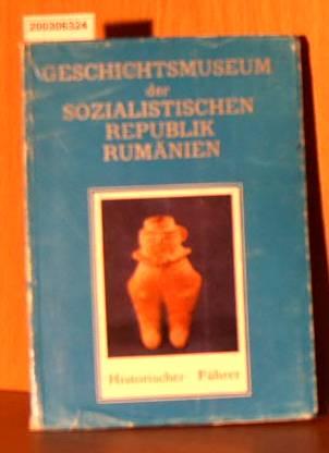 Geschichtsmuseum der sozialistischen Republik Rumänien. Historischer Führer.