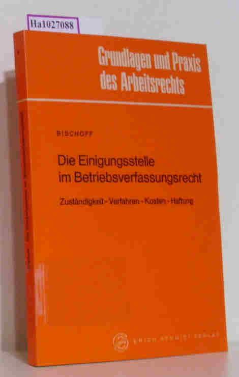 Die Einigsstelle im Betriebsverfassungsrecht. Zuständigkeit- Verfahren- Kosten- Haftung. ( = Grundlagen und Praxis des Arbeitsrechts, 1) .